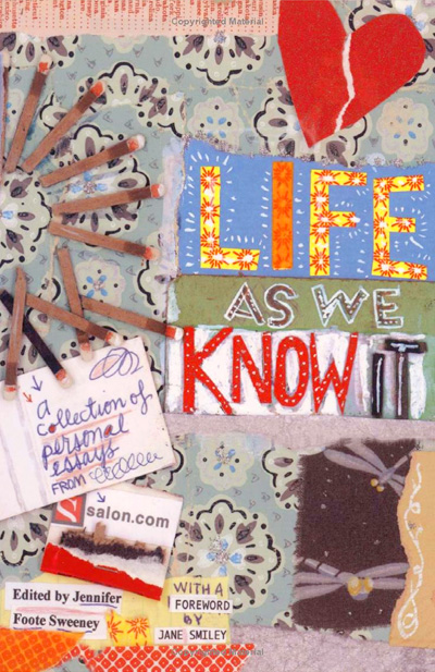 Life As We Know It: A Collection of Personal Essays from Salon.com book jacket